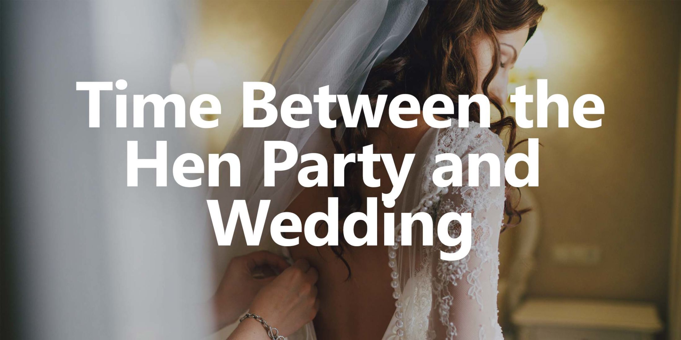 Time Between the Hen Party and the Wedding