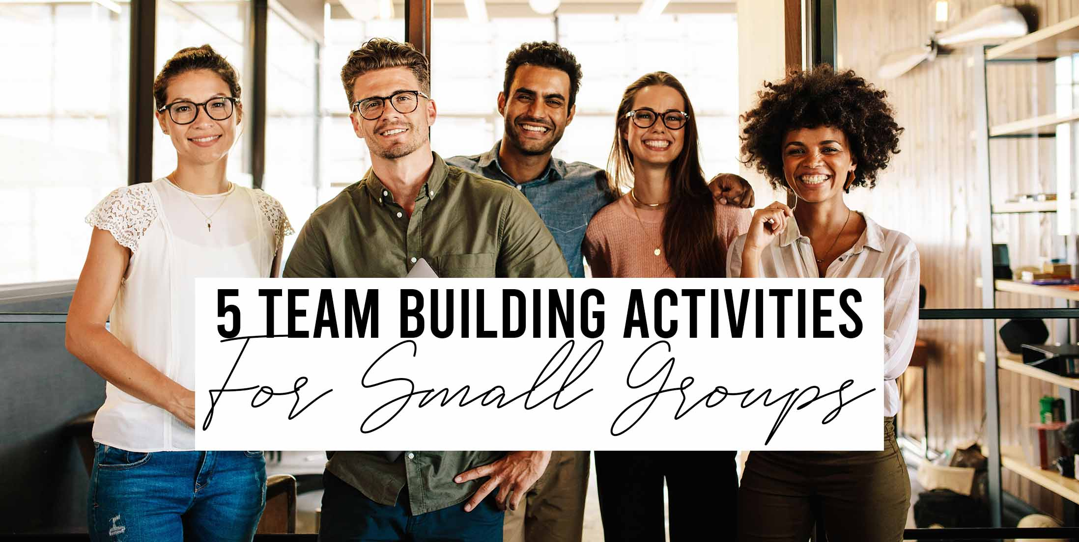 5 Team Building Activities for Small Groups