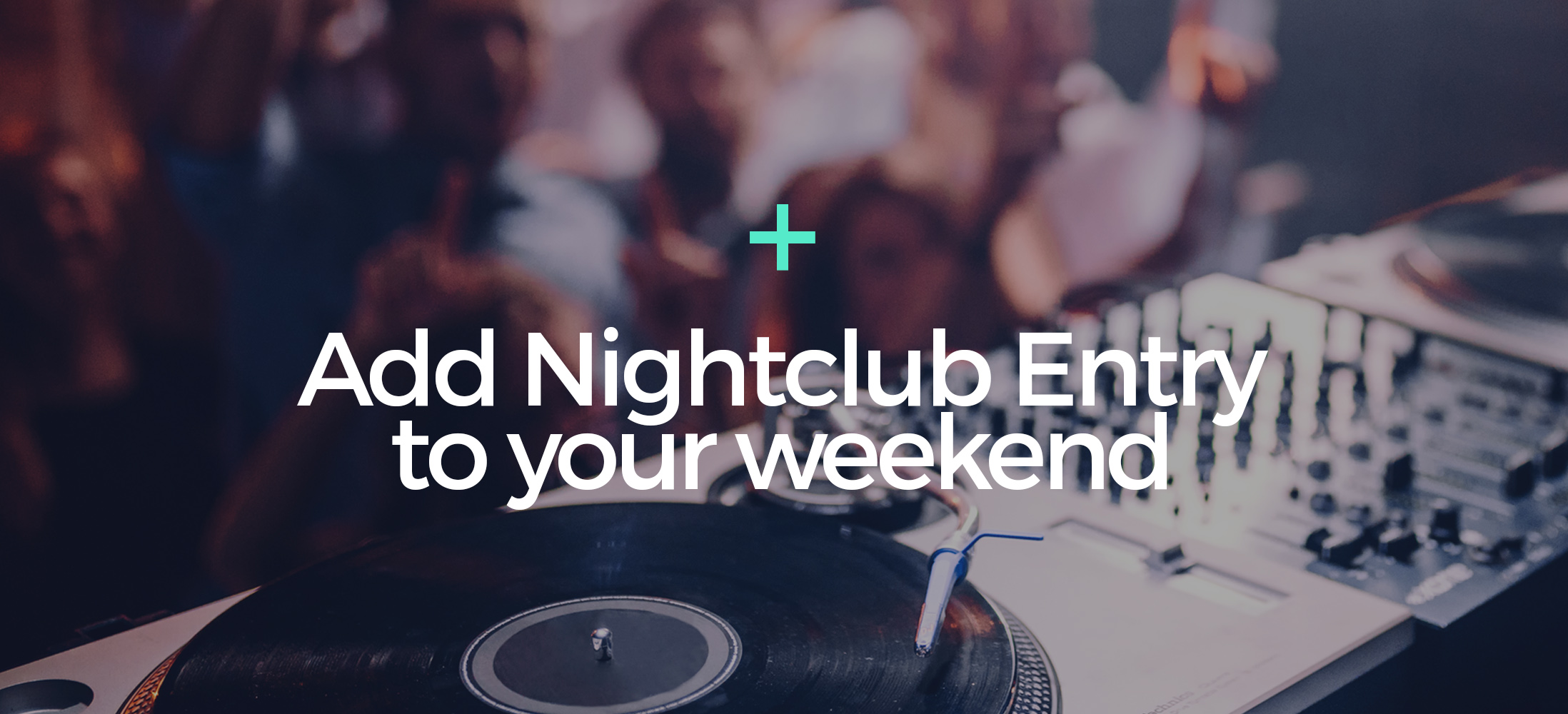 Add Nightclub Entry to your Weekend