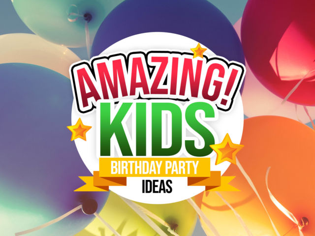 Amazing Kids Birthday Party Ideas