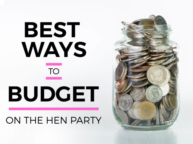 Best Ways to Budget Hen Party