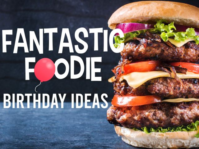 Fantastic Foodie Birthday Ideas!