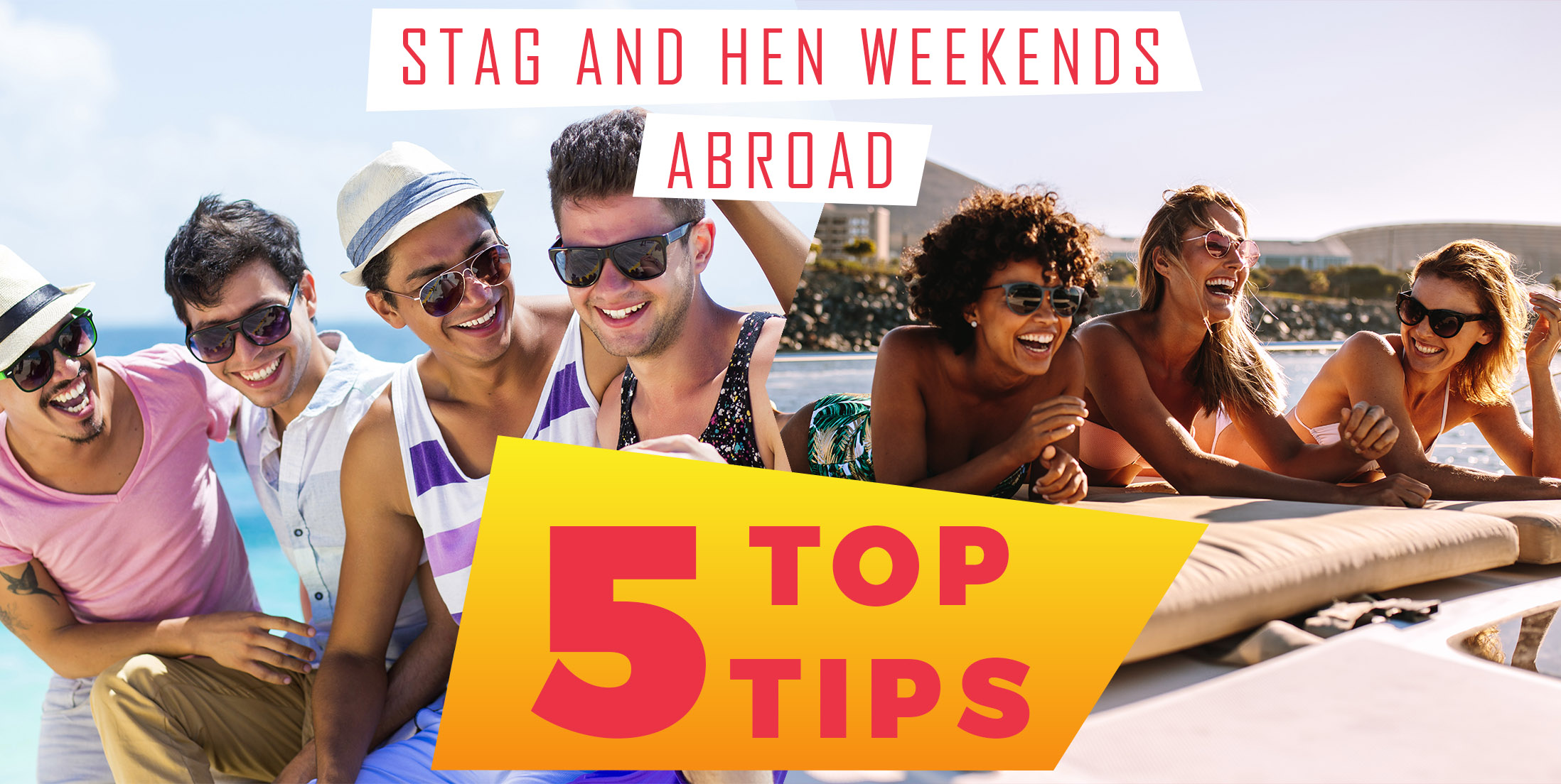 Hen and Stag Weekends Abroad - Crucial Top 5 Tips