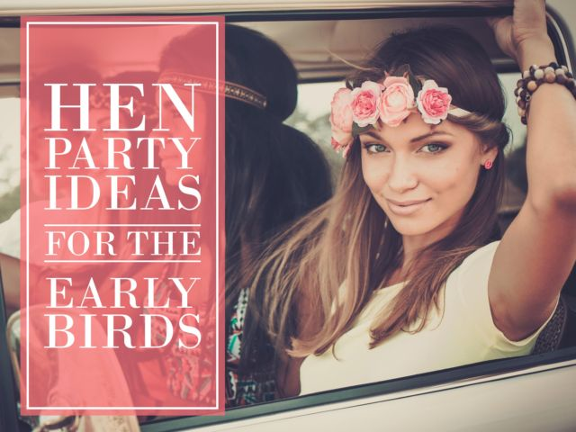 Hen Party Ideas for the Early Birds