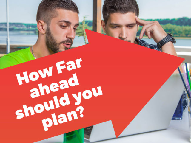 How Far Ahead Should You Plan?