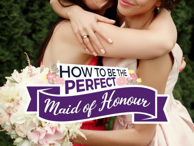 How to: Be The Perfect Maid of Honour