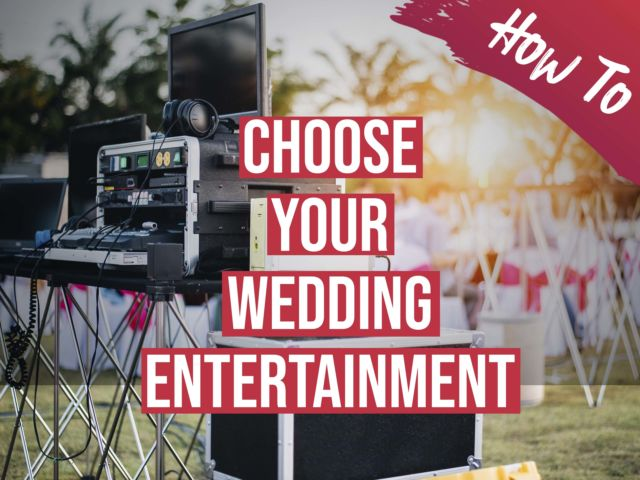 How to: Choose Your Wedding Entertainment