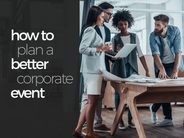 How to Plan a Better Corporate Event & Things to Consider