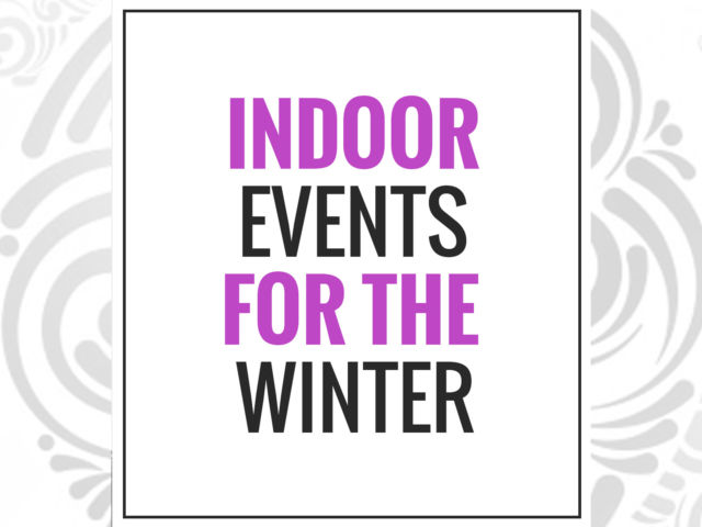 Indoor Events for the Winter