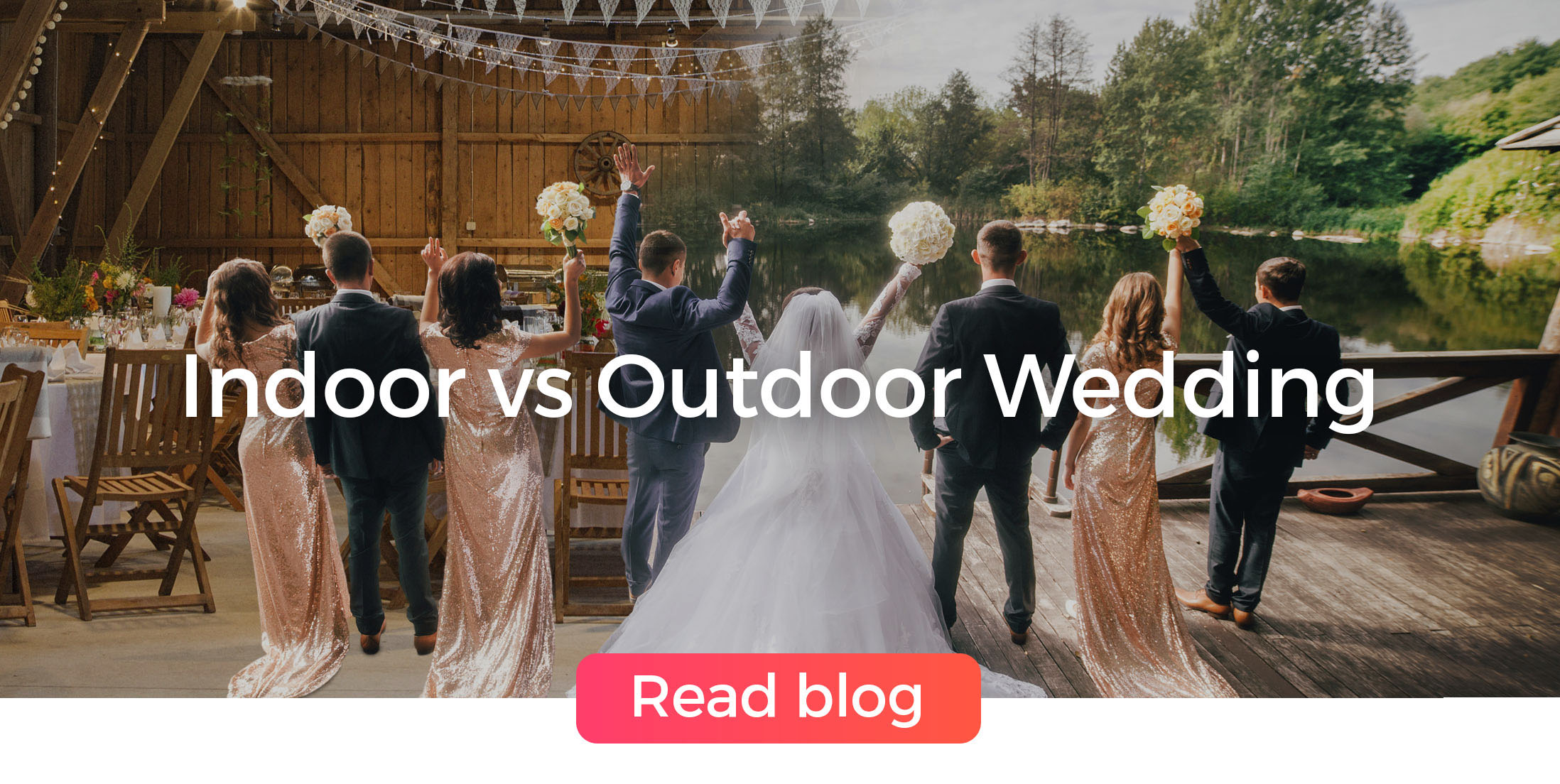 Indoor vs Outdoor Wedding - Read Blog