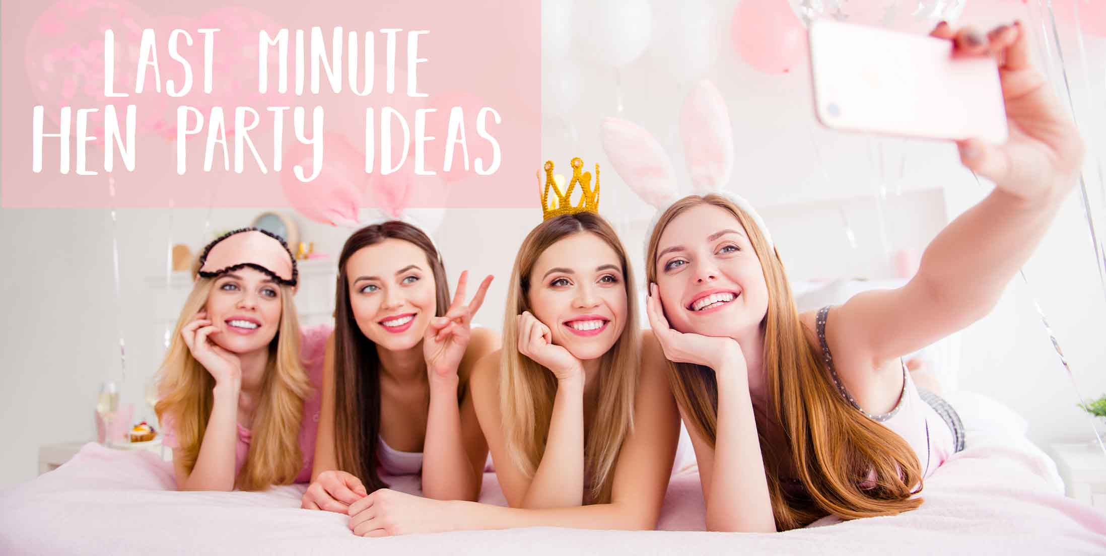 Last Minute Hen Party Ideas