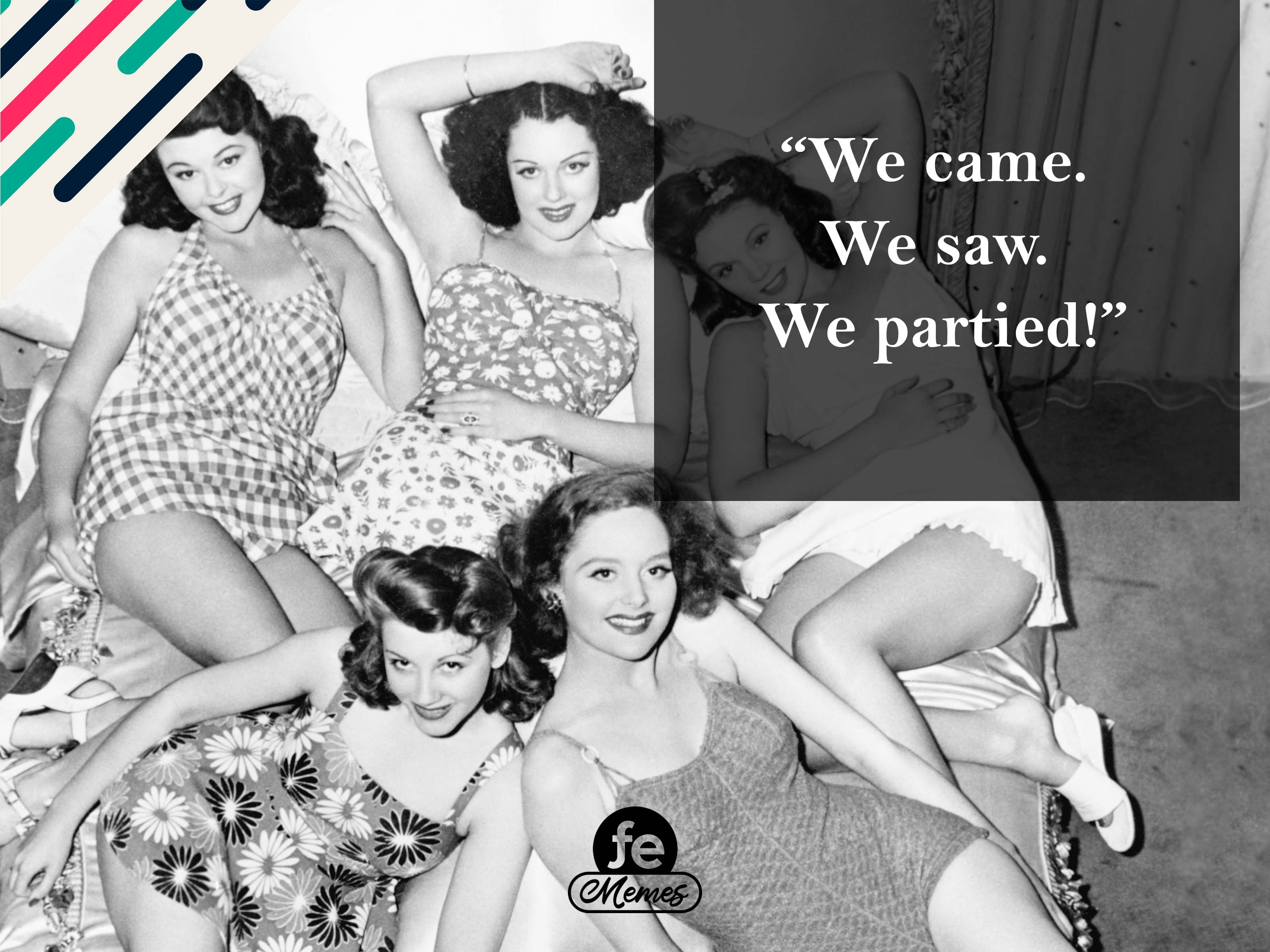 We came. We saw. We partied! - Meme 11