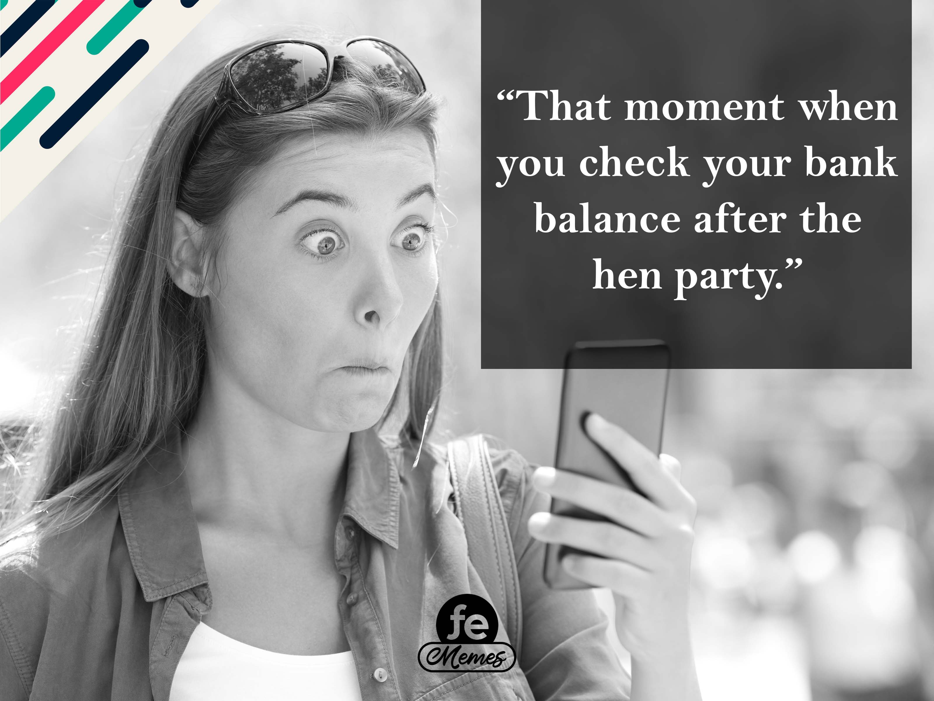 That moment when you check your bank balance after the hen party - Meme 3
