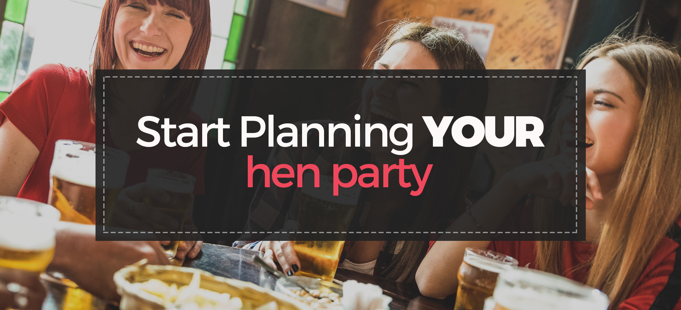 Start Planning Your Hen Party