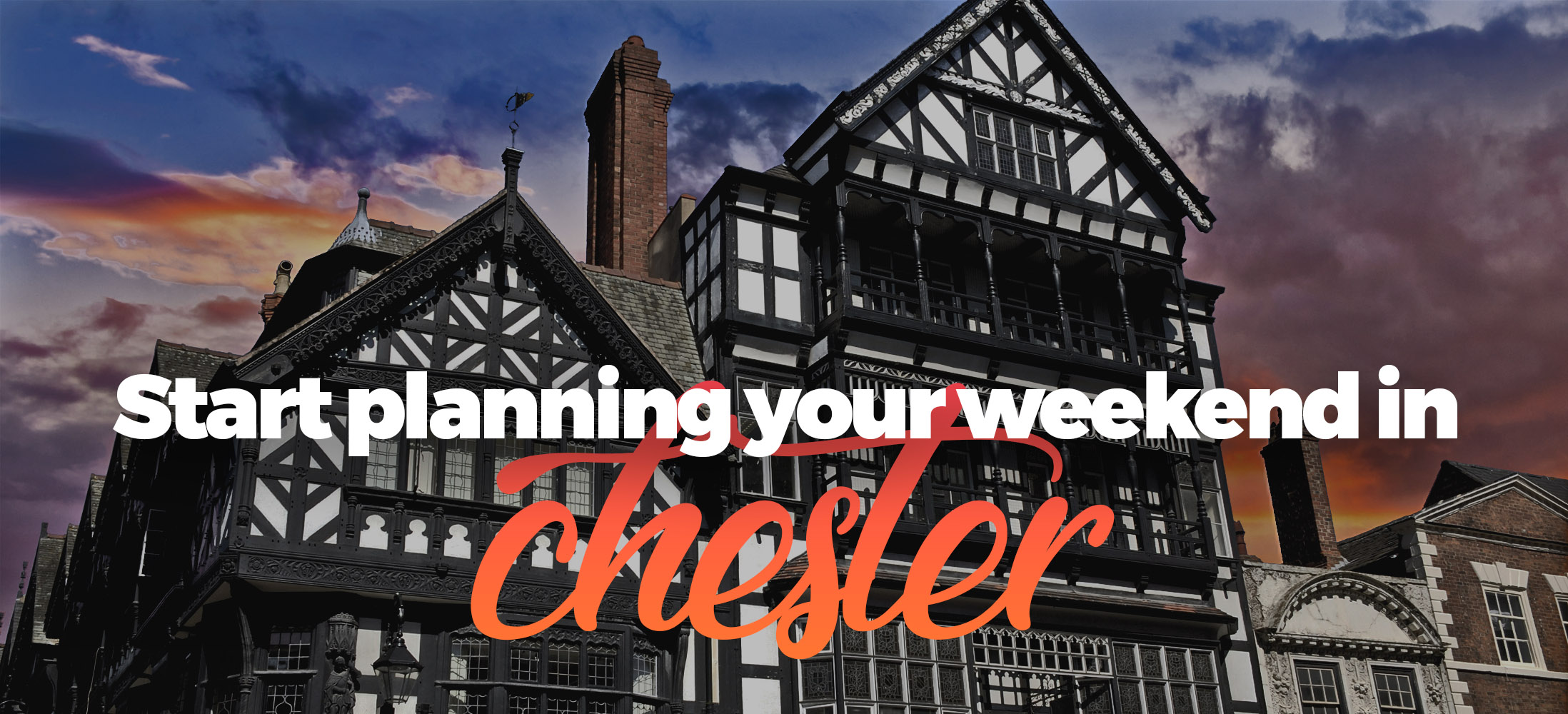 Start Planning Your Weekend in Chester