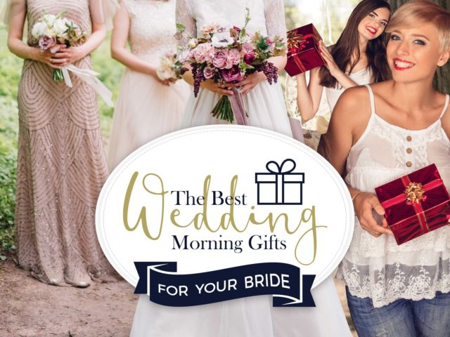 The Best Wedding Morning Gifts for your Bride