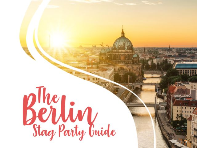 The Berlin Stag Do Guide