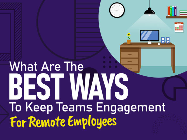 What Are the Best Ways to Keep Teams Engagement for Remote Employees