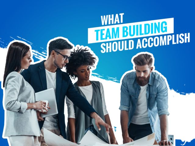 What Team Building Should Accomplish