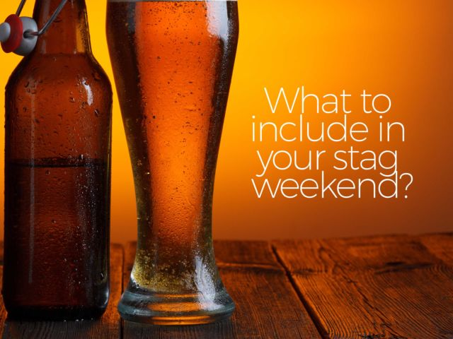 What to Include in Your Stag Weekend?