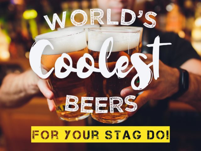 Worlds Coolest Beers for Your Stag Weekend