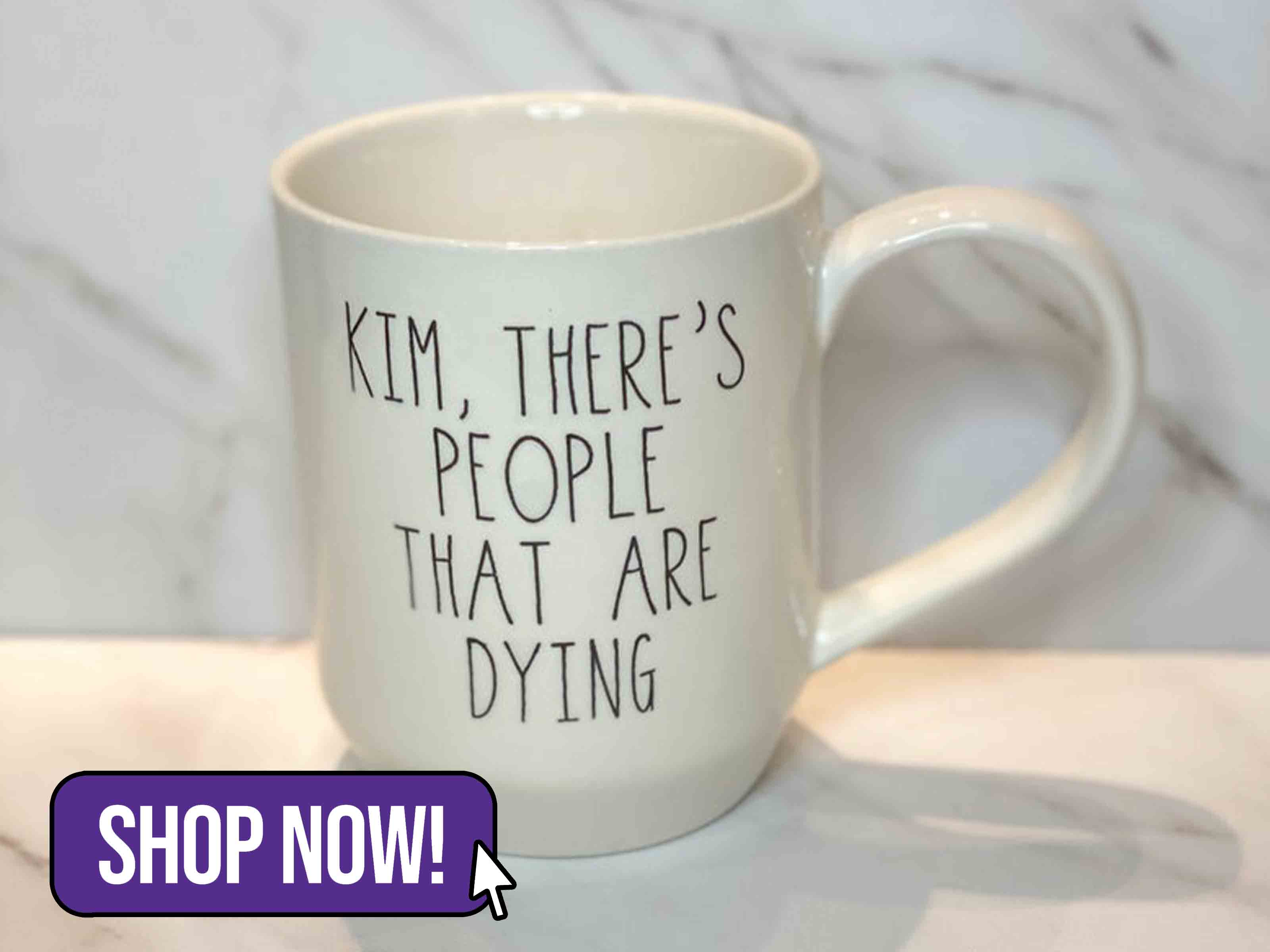 Kim, There's People That Are Dying Mug
